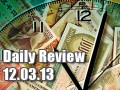 Daily Forex Market Review 12/03/13 (+25 pips)